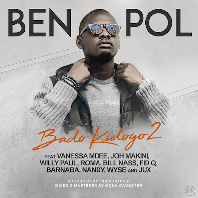 Ben Pol Ft Vanessa Mdee,Joh Makin Willy Paul,Roma & Bill Nass ,Fid Q,Jux & Nandy - Bado Kidogo Tu