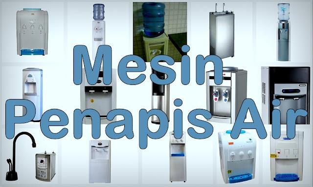 Panduan Memilih Mesin Penapis Air (Water Dispenser)
