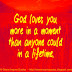 God loves you more in a moment than anyone could in a lifetime.