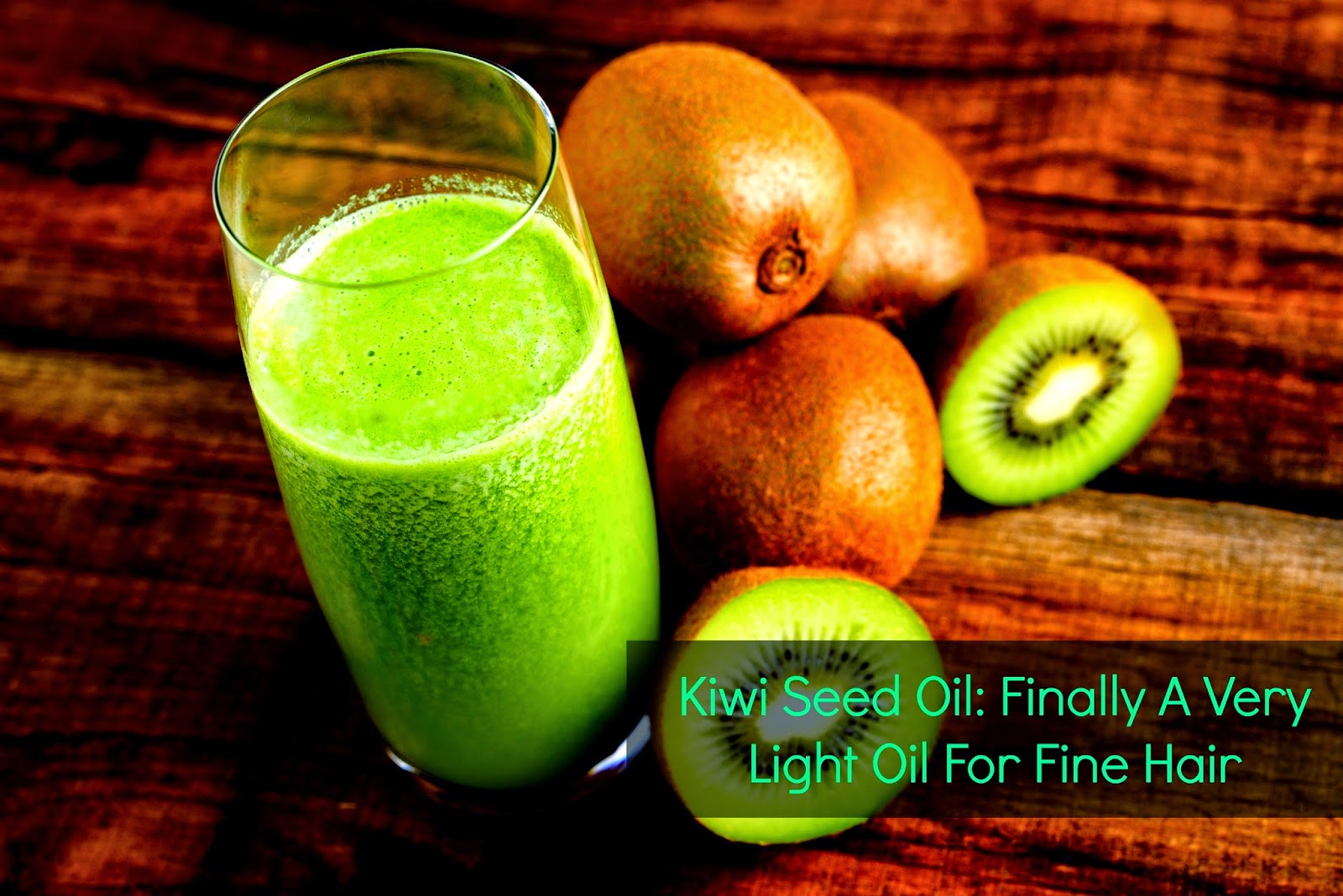 Kiwi Seed Oil: Finally A Very Light Oil For Fine Hair