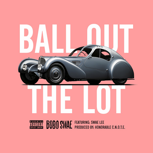 Bobo Swae - Ball Out the Lot (feat. Swae Lee) - Single Cover
