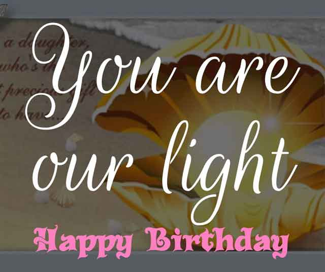 You are our light. Happy birthday.