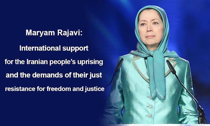 Maryam Rajavi: International support for the Iranian people's uprising and the demands of their just resistance for freedom and justice