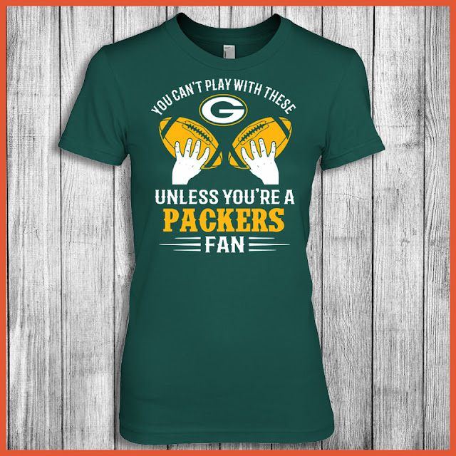 You Can't Play With These Unless You're A Packers Fan Shirt