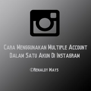 Cara Menggunakan Multiple Account Dalam Satu Akun Di Instagram