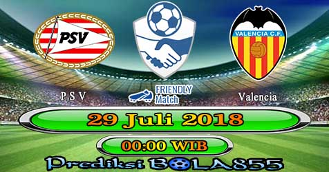 Prediksi Bola855 PSV vs Valencia 29 Juli 2018