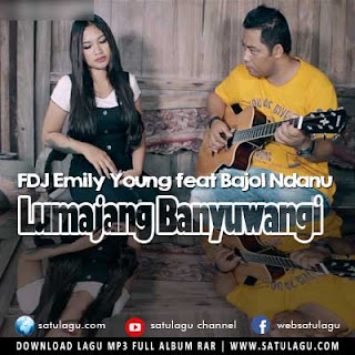 Download Lagu FDJ Emily Young feat Bajol Ndanu - Lumajang Banyuwangi Mp3
