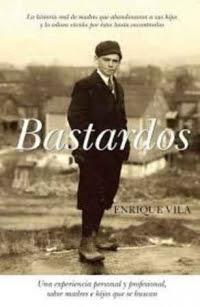Bastardos: una experiencia personal y profesional sobre madres e hijos que se buscan / Enrique J. Vila Torres