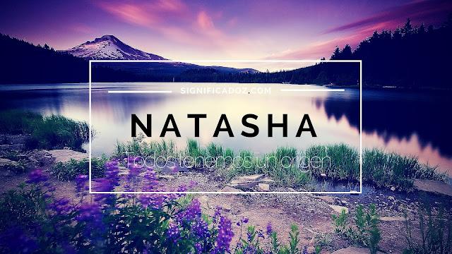 Significado y Origen del Nombre Natasha ¿Que Significa?