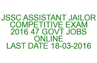 JHARKHAND SSC ASSISTANT JAILOR COMPETITIVE EXAM 2016 47 GOVT JOBS ONLINE LAST DATE18-03-2016