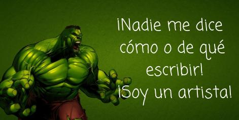 Dibujo de Hulk enojado en fondo verde con la frase ¡Nadie me dice cómo o de qué escribir! ¡Soy un artista!