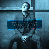 Brian Fallon Forget Me Not Lyrics