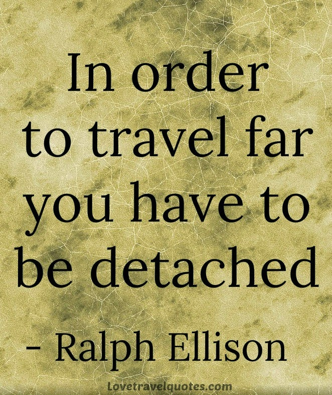 in order to travel far you have to be detached