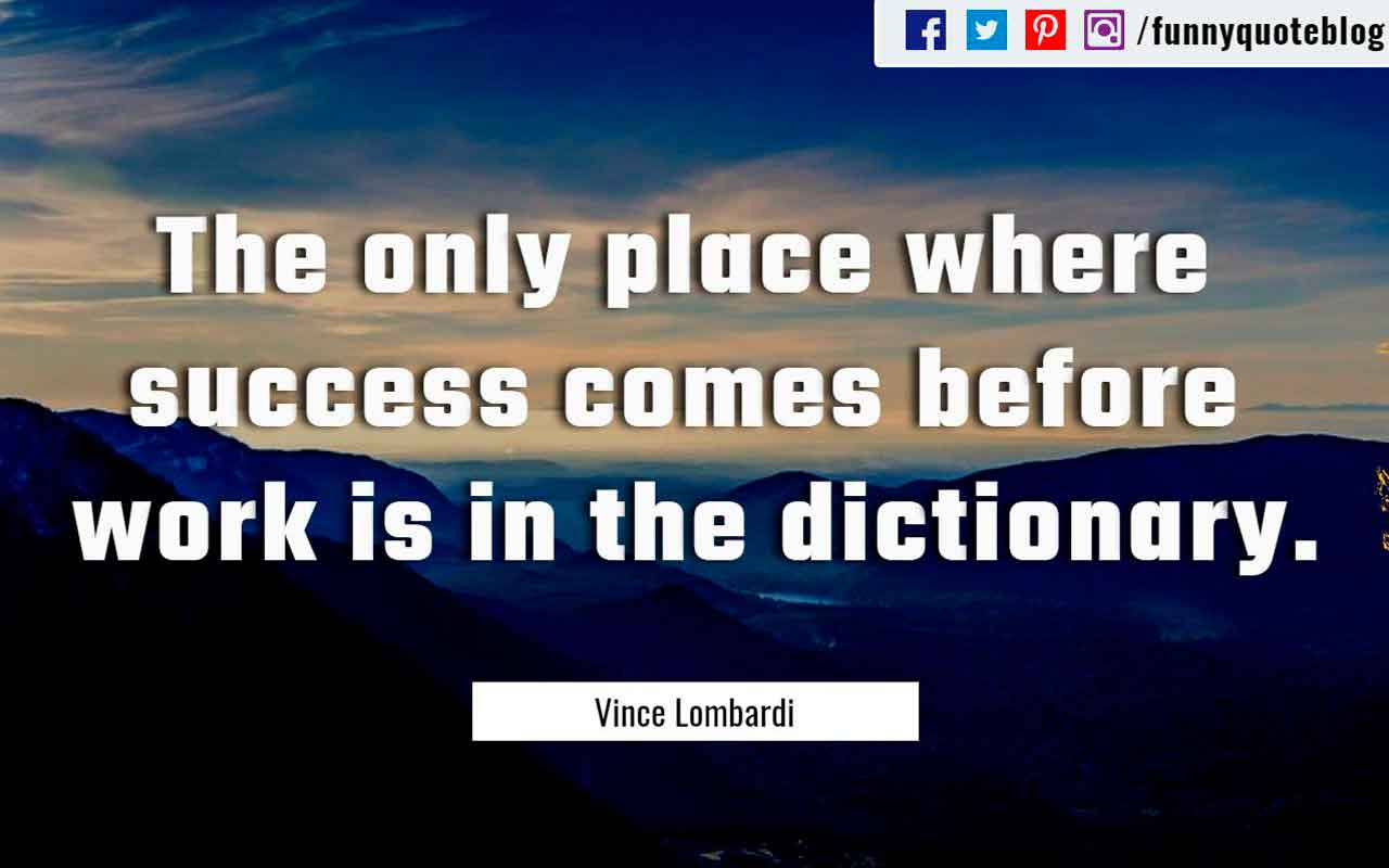 """The only place where success comes before work is in the dictionary."" - Vince Lombardi Quotes Quote"