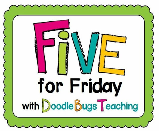 Five for Friday(Saturday!)......June 28, 2013