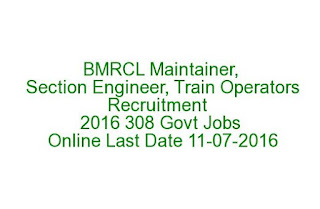 BMRCL Maintainer, Section Engineer, Train Operators Recruitment Notification 2016 308 Govt Jobs Online Lat Date 11-07-2016