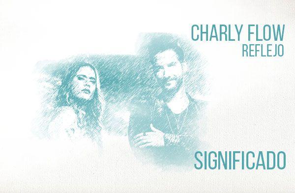 Reflejo significado de la canción Charly Flow.