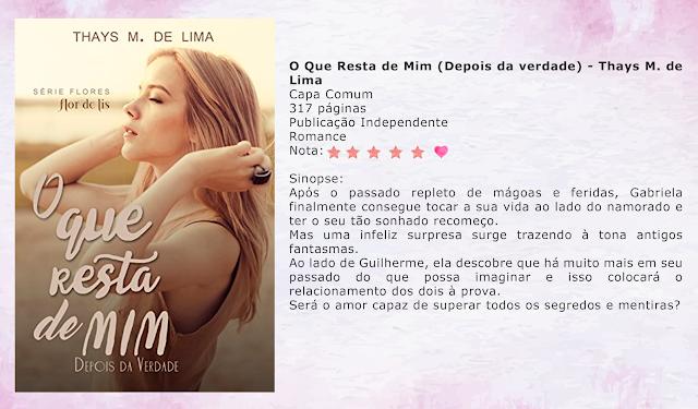 O Que Resta de Mim (Depois da verdade) -  Série Flores #02 - Thays M. de Lima