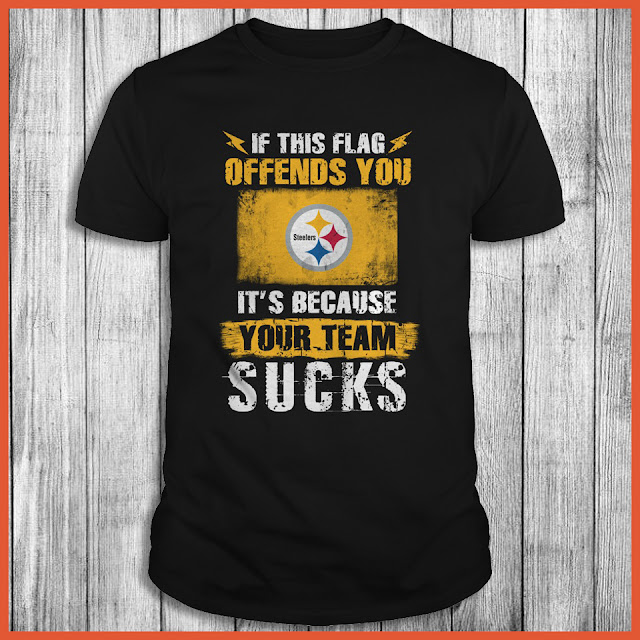 Pittsburgh Steelers - If This Flag Offends You It's Because Your Team Sucks Shirt