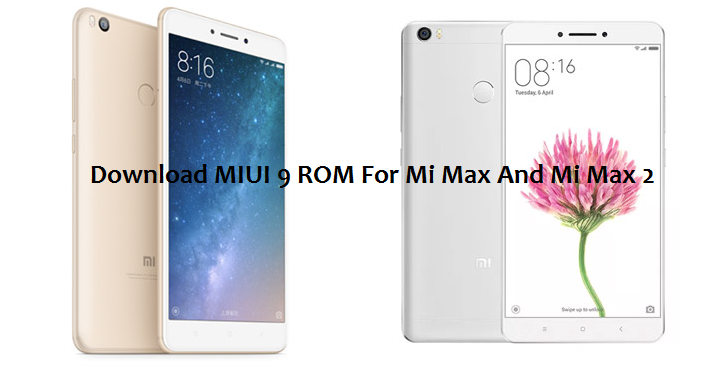 Download MIUI 9 ROM For Mi Max And Mi Max 2