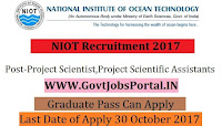 National Institute of Ocean Technology Recruitment 2017– 203 Project Scientist, Project Scientific Assistants