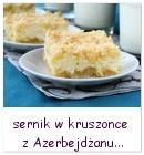http://www.mniam-mniam.com.pl/2010/05/sernik-w-kruszonce-azerbejdzan.html