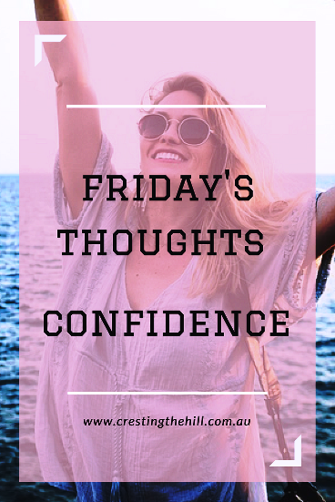 Friday's Thought - finding self-confidence and proactively keeping it