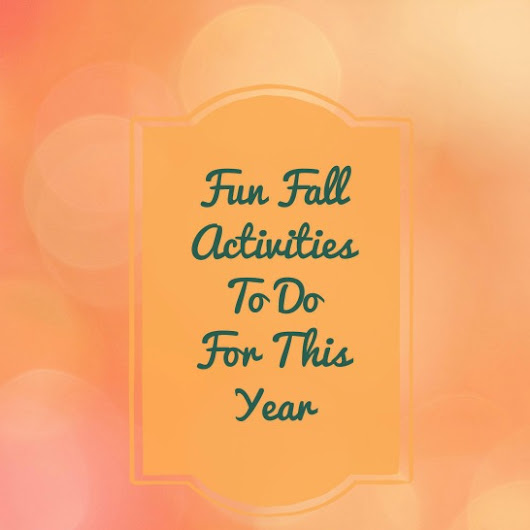 Awesome Fun Fall Activties To Do For This Year