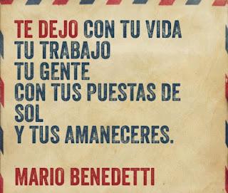 """""""Te dejo con tu vida tu trabajo tu gente con tus puestas de sol y tus amaneceres."""" Mario Benedetti - Chau número tres"""
