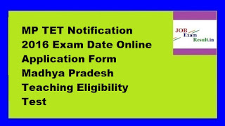 MP TET Notification 2016 Exam Date Online Application Form Madhya Pradesh Teaching Eligibility Test