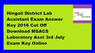 Hingoli District Lab Assistant Exam Answer Key 2016 Cut Off Download MSACS Laboratory Asst 3rd July Exam Key Online