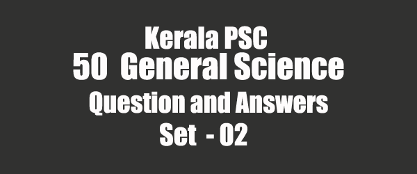 50 Important General Science Question and Answers 02