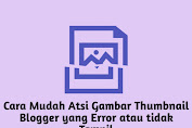 Gambar Thumbnail Blogger Error, ini Penyebab dan Solusi Mengatasinya