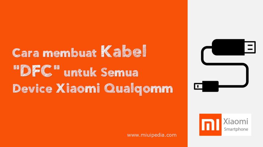 """Cara membuat Kabel """"DFC"""" untuk Semua Device Xiaomi Qualqomm"""