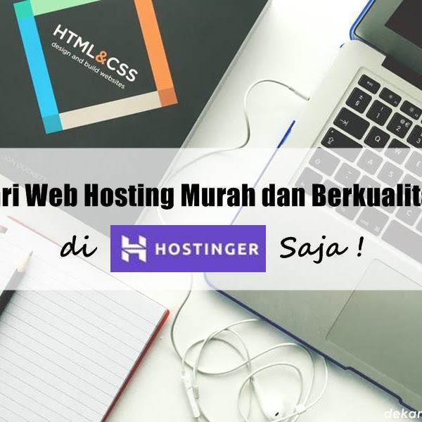 Cari Web Hosting Murah dan Berkualitas? Di Hostinger Saja!