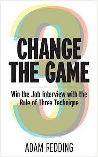 Change The Game - Win the Job Interview with the Rule of Three Technique by Adam Redding