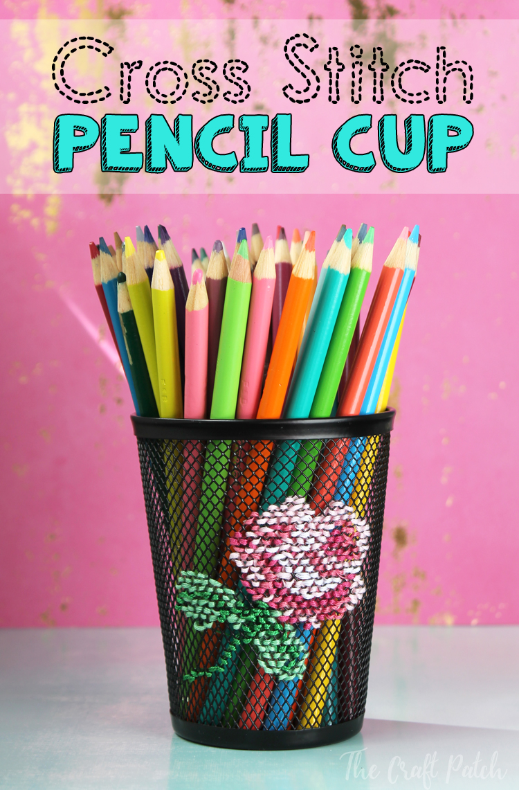 The Craft Patch: Cross Stitch Embroidered Pencil Cup