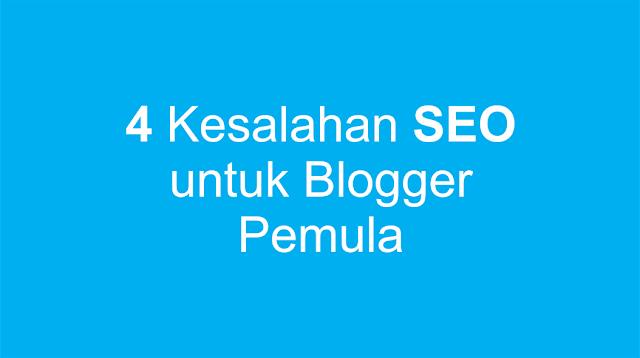 4 Kesalahan optimasi SEO bagi para blogger