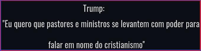 """Trump: """"Eu quero que pastores e ministros se levantem com o poder para falar em nome do Cristianismo"""""""