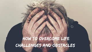How to Overcome life struggles.