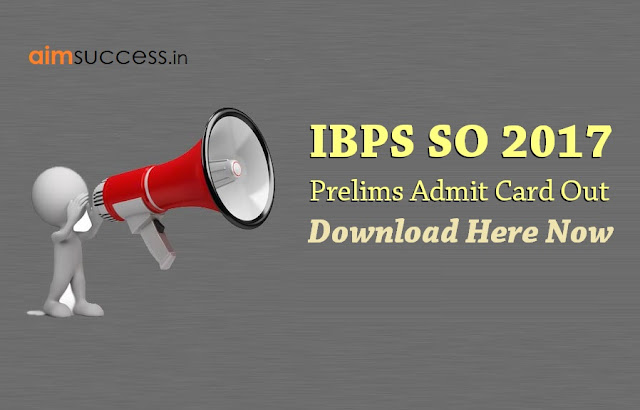 IBPS SO Prelims Admit Card 2017 Out! – Download Now