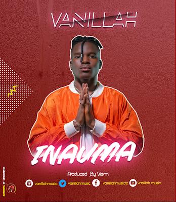 Download Audio | Vanillah - Inauma