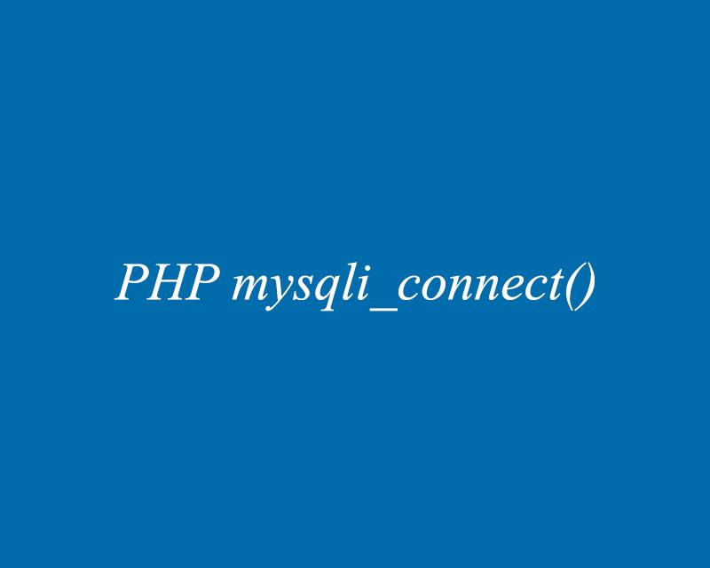 PHP mysqli_connect() trong PHP