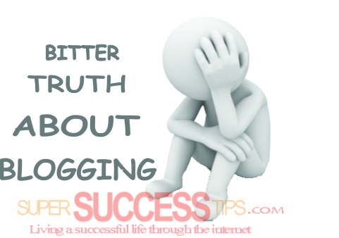 Blogging For beginners 7 Bitter Truths About Blogging For New Bloggers, Bitter Truths About Blogging, Blogging For Beginners, make money immediately online, is Blogging very hard, is Blogging hard, is Blogging frustrating, what you need to know about blogging, passion and blogging, how will i get result in my blogging? is passion necessary for blogging, is blogging a continuous process, Blogging is a Continual thing, create a blog.