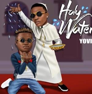 (Audio and Lyrics) Yovi - Holy Water ft. Wizkid