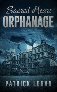 Sacred Heart Orphanage (The Haunted #5) by Patrick Logan