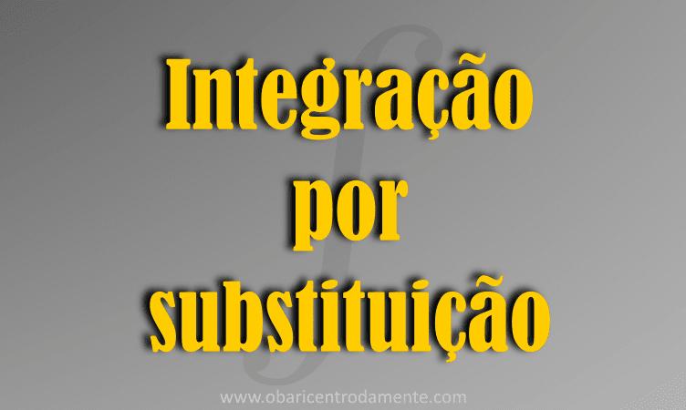 Método de integração por substituição