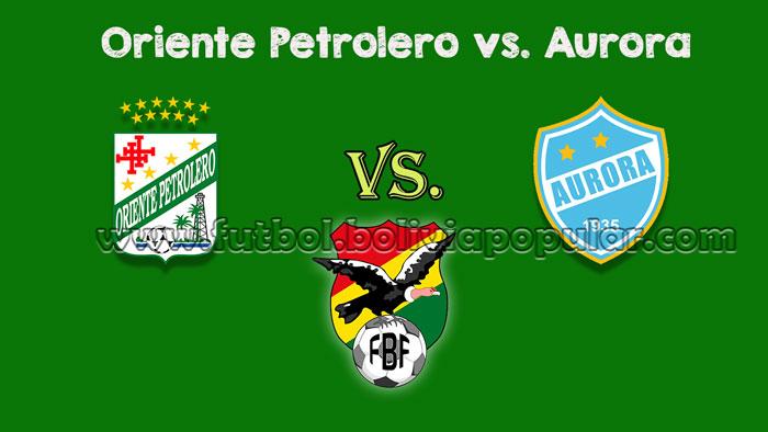 Oriente Petrolero vs. Aurora - En Vivo - Online - Torneo Clausura 2018