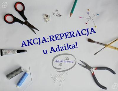 Akcja:Reperacja - Adzik tworzy, zero waste DIY