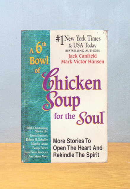 6TH BOWL OF CHICKEN SOUP FOR THE SOUL, Jack Canfield, et. al.